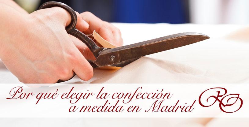 Trato personalizado y diseños exclusivos, las razones para elegir la confección a medida en Madrid.